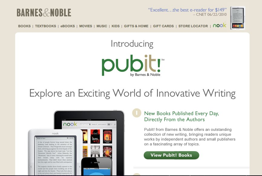 pubit Barnes & noble just launched pubit, a new platform that lets individuals upload their opuses, sell them as real, honest-to-goodness ebooks in b&n's ebookstore, and keep a decent chunk of the.